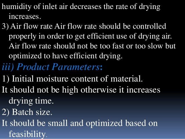 humidity of inlet air decreases the rate of drying increases. 3) Air flow rate Air flow rate should be controlled properly...