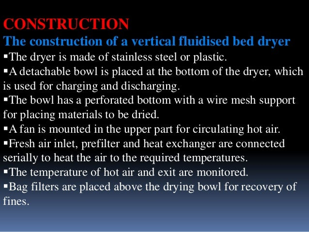 CONSTRUCTION The construction of a vertical fluidised bed dryer The dryer is made of stainless steel or plastic. A detac...