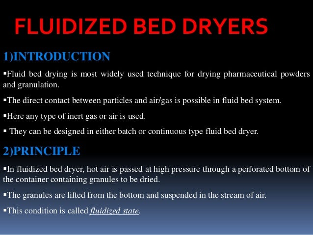 FLUIDIZED BED DRYERS 1)INTRODUCTION Fluid bed drying is most widely used technique for drying pharmaceutical powders and ...