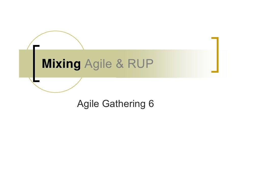 Mixing Agile & RUP        Agile Gathering 6