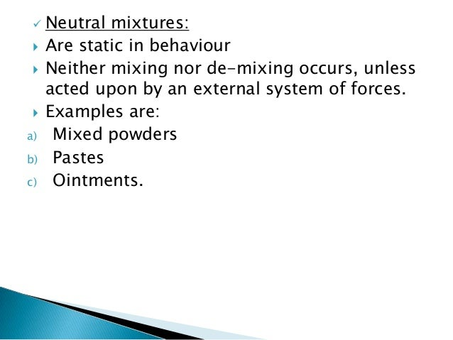  Neutral mixtures:  Are static in behaviour  Neither mixing nor de-mixing occurs, unless acted upon by an external syst...
