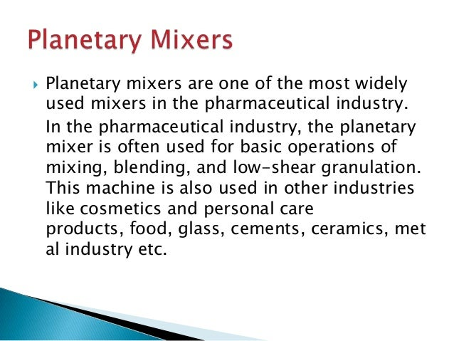  Planetary mixers are one of the most widely used mixers in the pharmaceutical industry. In the pharmaceutical industry, ...