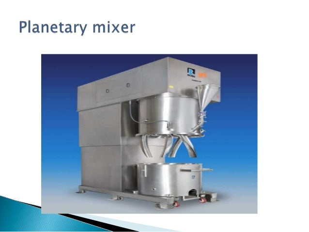  The Planetary Mixer have two blades which rotate on their own axes, while they orbit the mix vessel on a common axis.  ...