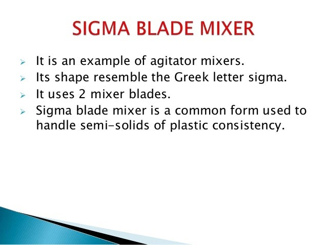  The two blades rotate towards each other and operate in a mixing vessel which has a double trough shape, each blade fitt...