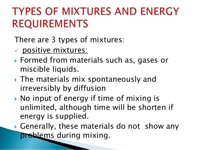 There are 3 types of mixtures:  positive mixtures:  Formed from materials such as, gases or miscible liquids.  The mate...