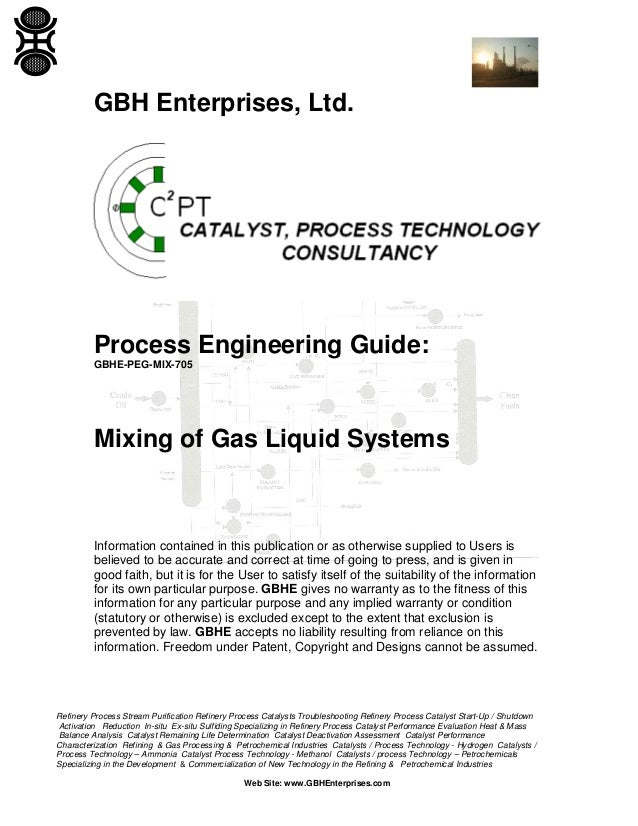 GBH Enterprises, Ltd.  Process Engineering Guide: GBHE-PEG-MIX-705  Mixing of Gas Liquid Systems  Information contained in...
