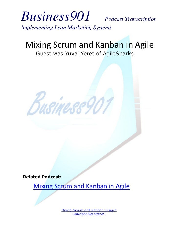 Business901                      Podcast TranscriptionImplementing Lean Marketing Systems Mixing Scrum and Kanban in Agile...