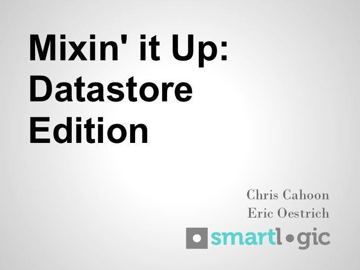 Mixin it Up:DatastoreEdition                Chris Cahoon                Eric Oestrich