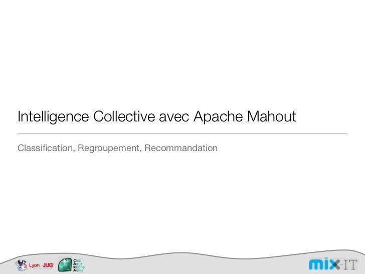 Intelligence Collective avec Apache MahoutClassification, Regroupement, Recommandation