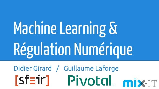 Machine Learning & Régulation Numérique Didier Girard / Guillaume Laforge