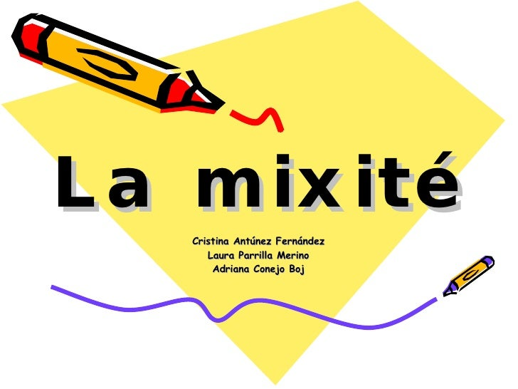 La mixité Cristina Antúnez Fernández Laura Parrilla Merino Adriana Conejo Boj