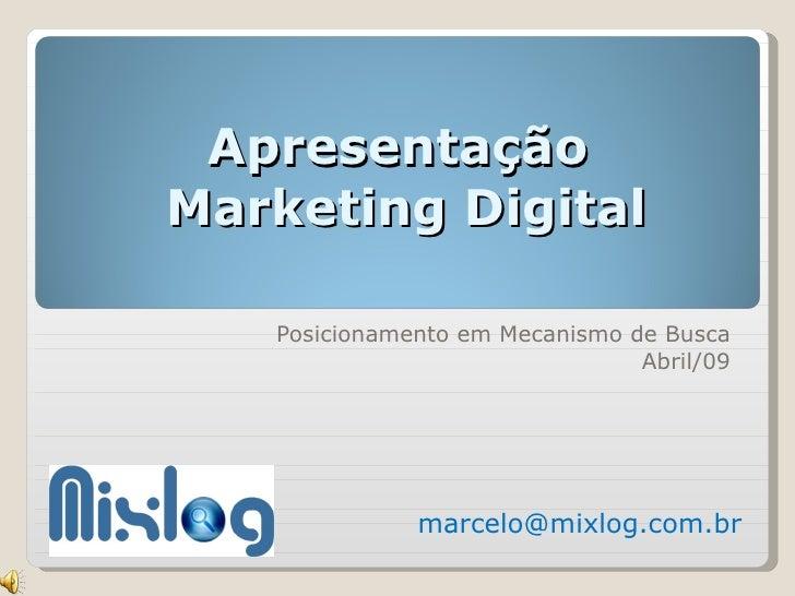 Apresentação  Marketing Digital Posicionamento em Mecanismo de Busca Abril/09 [email_address]