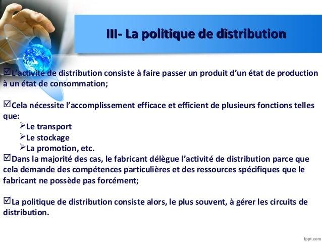 III- La politique de distributionIII- La politique de distribution L'activité de distribution consiste à faire passer un ...
