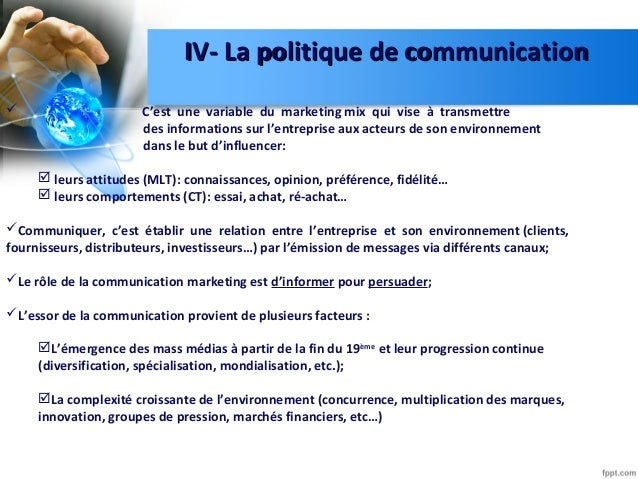 IV- La politique de communicationIV- La politique de communication  C'est une variable du marketing mix qui vise à transm...