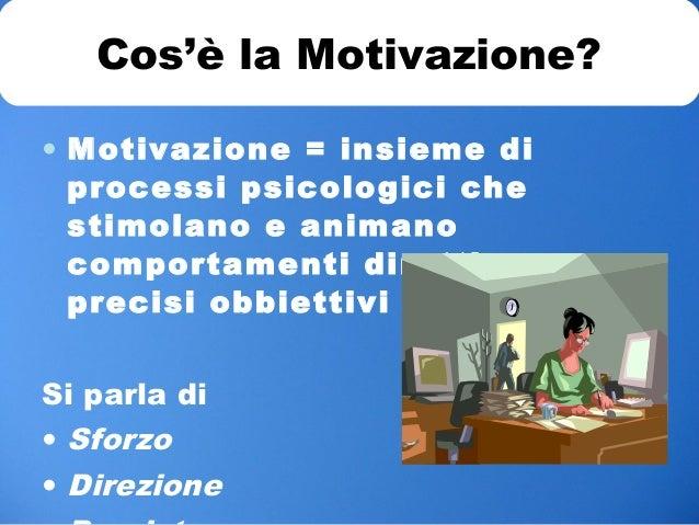 • Motivazione = insieme di processi psicologici che stimolano e animano comportamenti diretti a precisi obbiettivi Si parl...