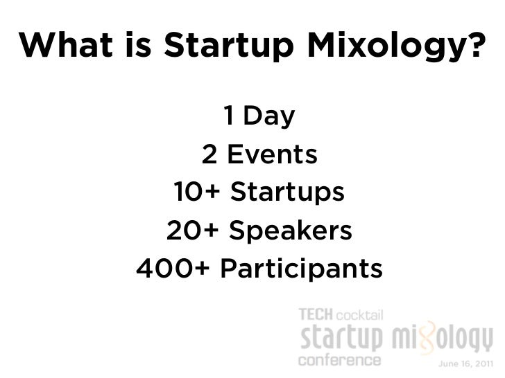 Why Startup Mixology?  Over a dozen amazing entrepreneurs,  investors and experts from across thecountry will share their ...