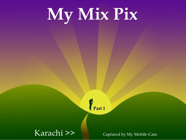 My Mix Pix Karachi >> Captured by My Mobile-Cam Part 1