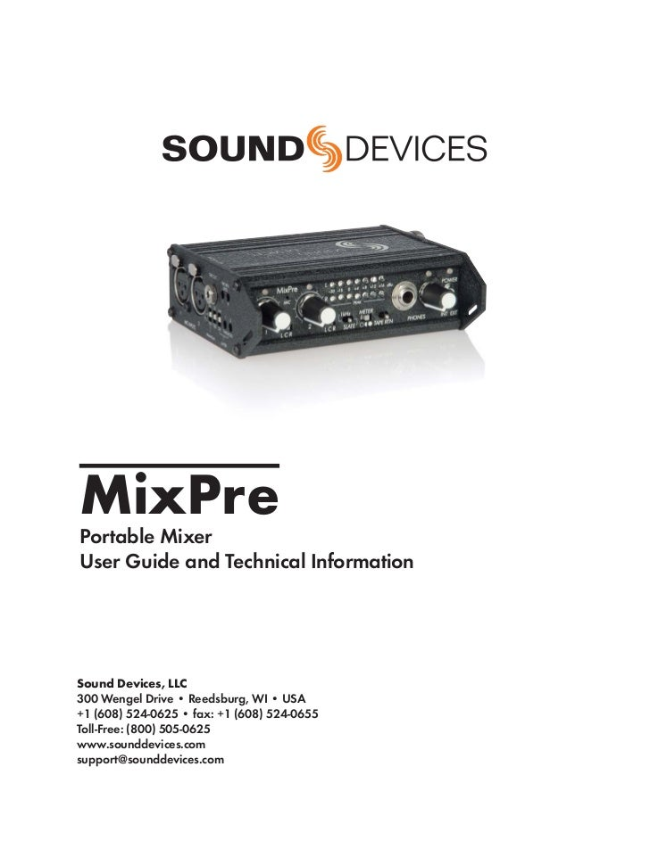 MixPrePortable MixerUser Guide and Technical InformationSound Devices, LLC300 Wengel Drive • Reedsburg, WI • USA+1 (608) 5...