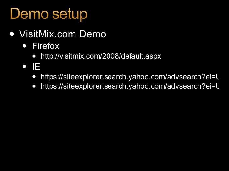<ul><li>VisitMix.com Demo </li></ul><ul><ul><li>Firefox </li></ul></ul><ul><ul><ul><li>http://visitmix.com/2008/default.as...