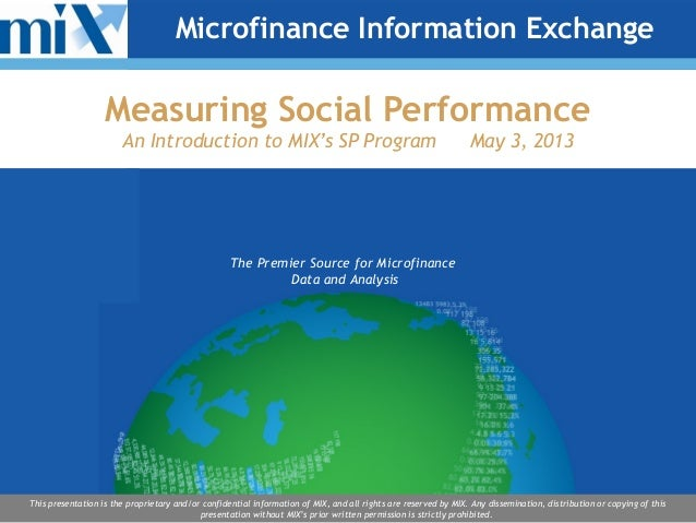 The Premier Source for MicrofinanceData and AnalysisThis presentation is the proprietary and/or confidential information o...