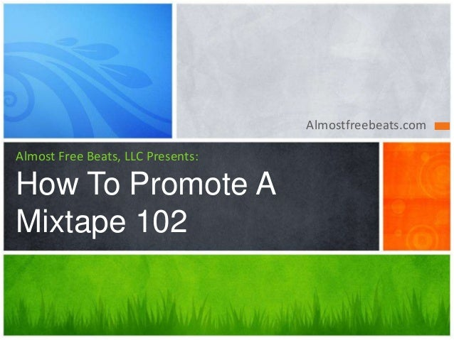Almostfreebeats.com Almost Free Beats, LLC Presents: How To Promote A Mixtape 102