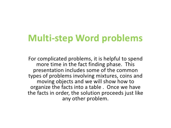 Multi-step Word problems<br />For complicated problems, it is helpful to spend more time in the fact finding phase.  This ...