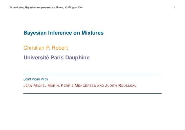IV Workshop Bayesian Nonparametrics, Roma, 12 Giugno 2004 1 Bayesian Inference on Mixtures Christian P. Robert Universit´e...