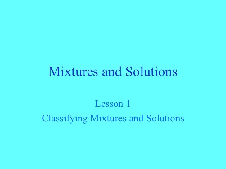 Mixtures and Solutions Lesson 1 Classifying Mixtures and Solutions