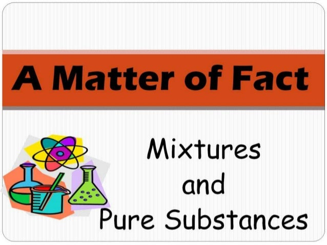 Properties of Mixtures and Pure Substances