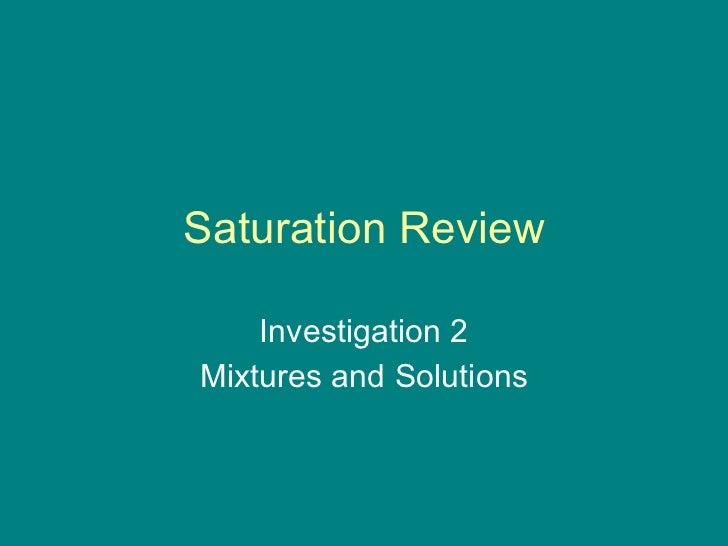 Saturation Review Investigation 2 Mixtures and Solutions