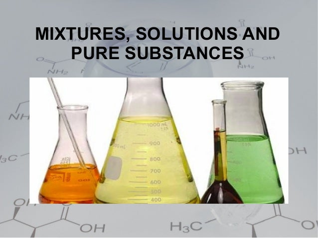 MIXTURES, SOLUTIONS AND   PURE SUBSTANCES
