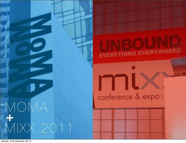 MOMA  +  MIXX 2011  sábado, 6 de dezembro de 14