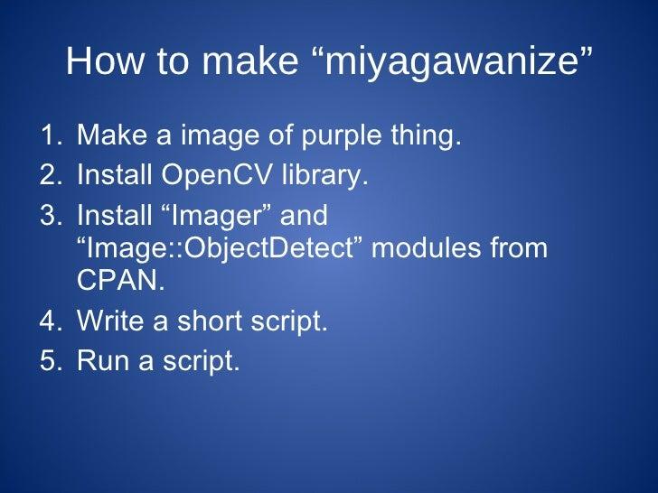 """How to make """"miyagawanize"""" <ul><li>Make a image of purple thing. </li></ul><ul><li>Install OpenCV library. </li></ul><ul><..."""