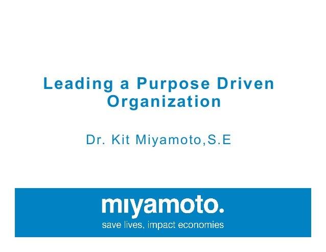 Leading a Purpose Driven Organization Dr. Kit Miyamoto,S.E