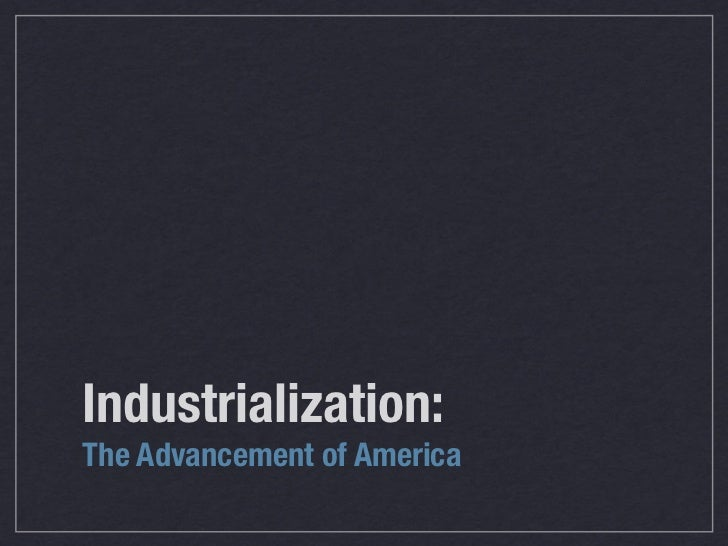 Industrialization: The Advancement of America