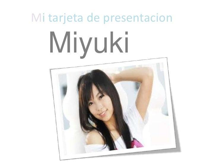 Mi tarjeta de presentacion<br />Miyuki<br />