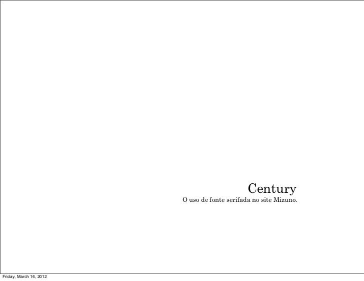 Century                         O uso de fonte serifada no site Mizuno.Friday, March 16, 2012