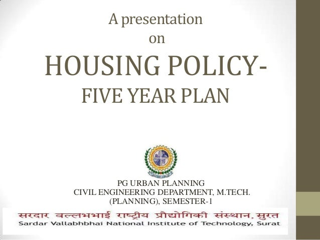 A presentation on HOUSING POLICY- FIVE YEAR PLAN PG URBAN PLANNING CIVIL ENGINEERING DEPARTMENT, M.TECH. (PLANNING), SEMES...