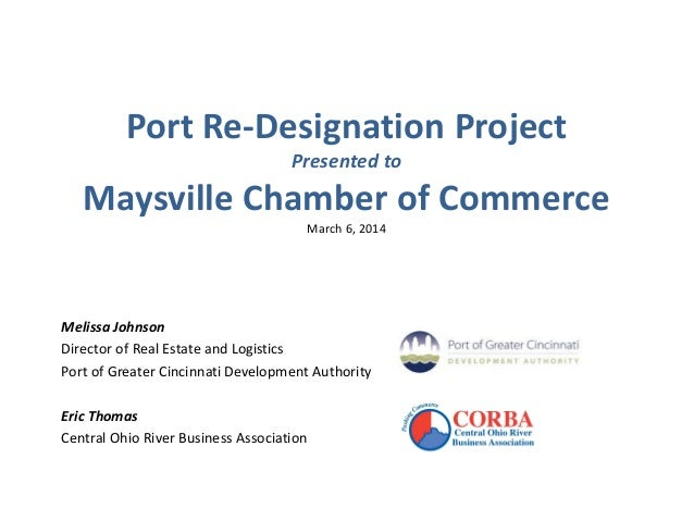 Port Re-Designation Project Presented to Maysville Chamber of Commerce March 6, 2014 Melissa Johnson Director of Real Esta...