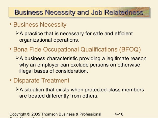 """why is bona fide occupational qualification important The bona fide occupational qualification directly relates to the """"essence"""" or to the """"central mission of the employer's business"""" and there is no less-restrictive, reasonable alternative available to the employer."""