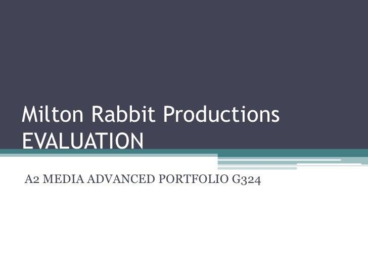 Milton Rabbit ProductionsEVALUATION<br />A2 MEDIA ADVANCED PORTFOLIO G324<br />