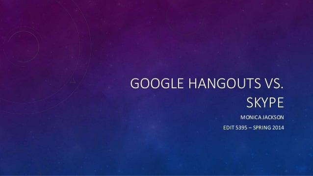 GOOGLE HANGOUTS VS. SKYPE MONICA JACKSON EDIT 5395 – SPRING 2014
