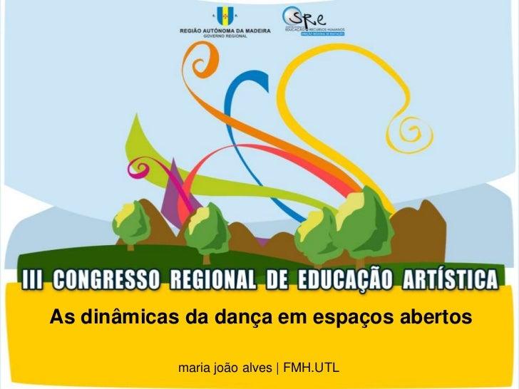 As dinâmicas da dança em espaços abertos            maria joão alves | FMH.UTL