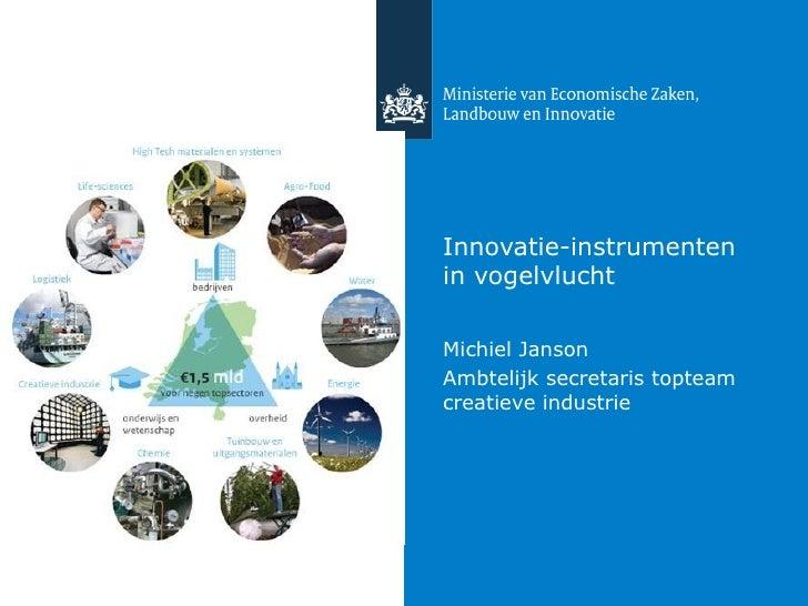 Innovatie-instrumentenin vogelvluchtMichiel JansonAmbtelijk secretaris topteamcreatieve industrie