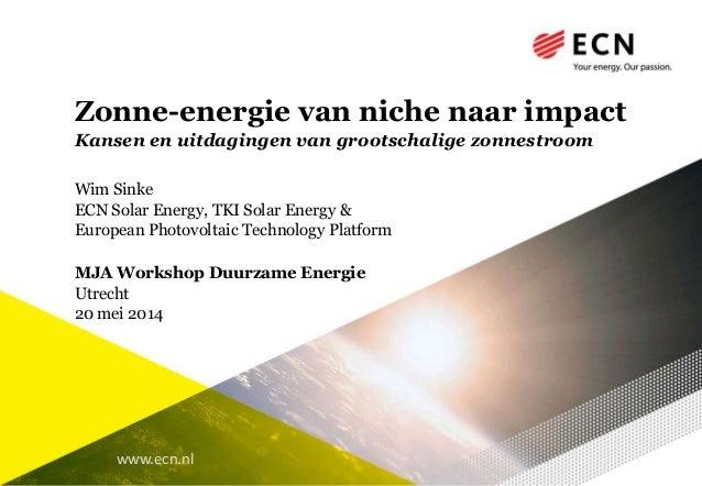 www.ecn.nl Zonne-energie van niche naar impact Kansen en uitdagingen van grootschalige zonnestroom Wim Sinke ECN Solar Ene...