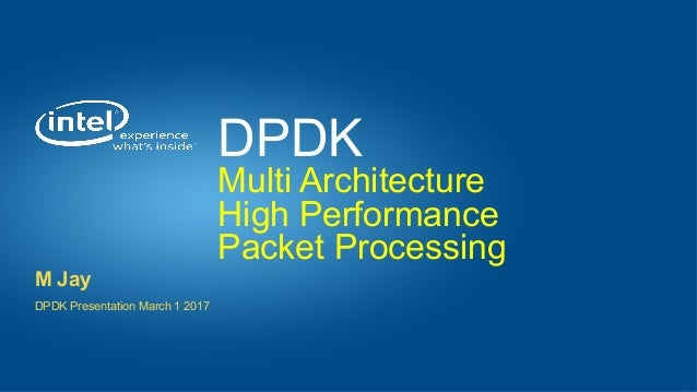 DPDK: Multi Architecture High Performance Packet Processing