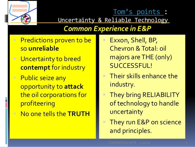 Tom's points : Uncertainty & Reliable Technology  Predictions proven to be so unreliable  Uncertainty to breed contempt ...