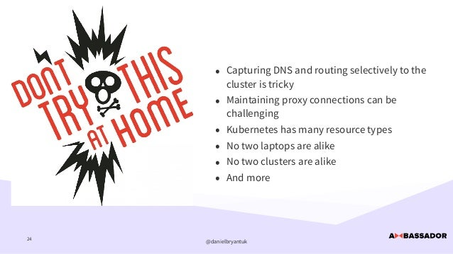 @danielbryantuk tl;dr 24 • Capturing DNS and routing selectively to the cluster is tricky   • Maintaining proxy connection...
