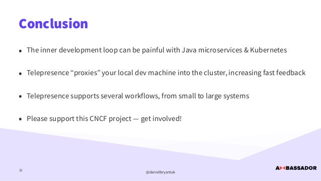 @danielbryantuk Conclusion 32 • The inner development loop can be painful with Java microservices & Kubernetes   • Telepre...