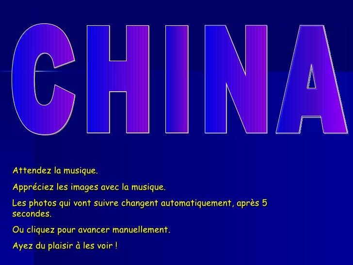 CHINA Attendez la musique.  Appréciez les images avec la musique. Les photos qui vont suivre changent automatiquement, apr...